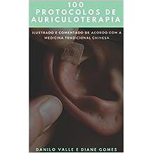 100 Protocolos de Auriculoterapia: Acelerando o pensamento clinico para a montagem de protocolos de Auriculoterapia (Portuguese Edition)