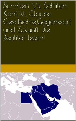 Sunniten Vs. Schiiten  Konflikt, Die Realität lesen! Glaube, Geschichte,Gegenwart und Zukunft. (German Edition)