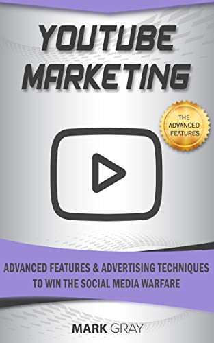 YouTube Marketing: Advanced Features and Advertising Techniques to Win the Social Media Warfare (Best Selling Promotional Products 2019)