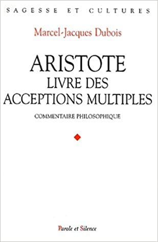 Book Aristote, livre des acceptions multiples: Commentaire philosophique (Collection Sagesse et cultures) (French Edition)