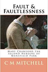 Fault and Faultlessness: Mary Crawford the Second Heroine of Mansfield Park (Mansfield Park Adventures) (Volume 4) by C M Mitchell (2016-02-17) Mass Market Paperback