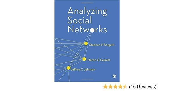 Analyzing Social Networks: Stephen P Borgatti, Martin G