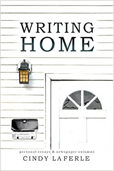Writing Home: Collected Essays and Newspaper Columns by Cindy La Ferle (2005-01-01)