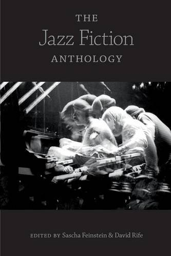 The Jazz Fiction Anthology by Sascha Feinstein Editor David Rife Editor