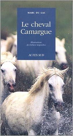 baa11c5707ab Amazon.fr - Le cheval Camargue - Marc du Lac - Livres
