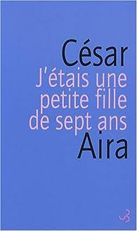 J'étais une petite fille de sept ans par César Aira
