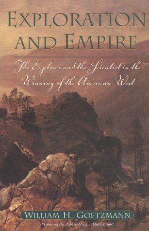 Exploration and Empire: The Explorer and the Scientist in the Winning of the American West (Fred H. and Ella Mae Moore Texas History Reprint Series)