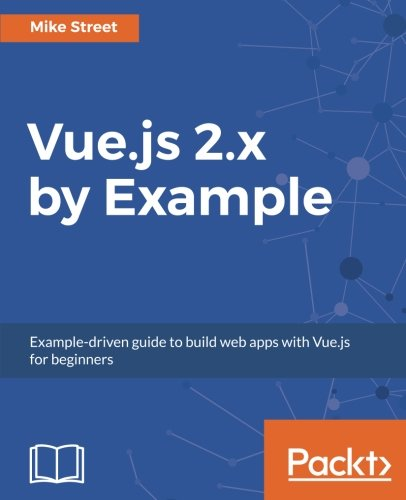 Vue.js 2.x by Example: Example-driven guide to build web apps