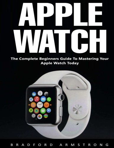 Price comparison product image Apple Watch: The Complete Beginners Guide to Mastering Your Apple Watch Today