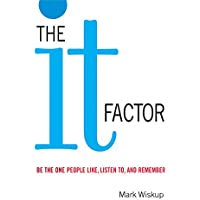 The It Factor: Be the One People Like, Listen to, and Remember