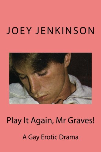 Play It Again, Mr Graves!: A Gay Erotic Drama