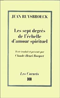 Les sept degrés de l'échelle d'amour spirituel par Jean Ruysbroeck