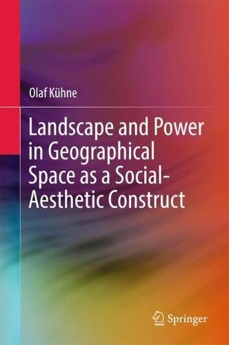 Download Landscape and Power in Geographical Space as a Social-Aesthetic Construct ebook