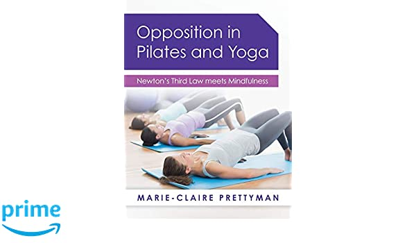 Opposition in Pilates and Yoga: Newtons Third Law meets ...