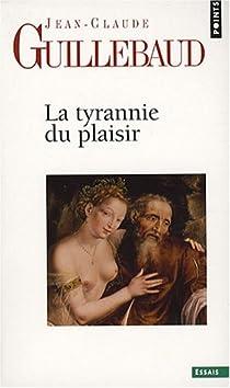 La tyrannie du plaisir par Guillebaud