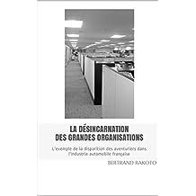 La désincarnation des grandes organisations: L'exemple de la disparition des aventuriers dans l'industrie automobile française (French Edition)