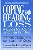 Coping with Hearing Loss : A Guide for Adults and Their Families, Rezen, Susan V. and Hausman, Carl, 0942637836