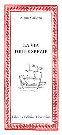 La via delle spezie Copertina flessibile – 1 gen 2010 Albina Carletto Libreria Editrice Fiorentina 8865000368 Cucina