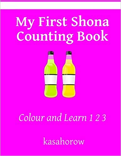 My First Shona Counting Book: Colour and Learn 1 2 3 (Shona kasahorow)