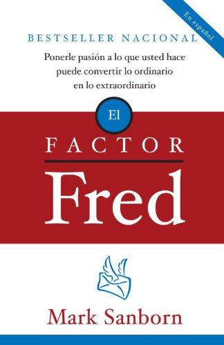 El factor Fred: Ponerle pasion a lo que usted hace puede convertir lo ordinario en