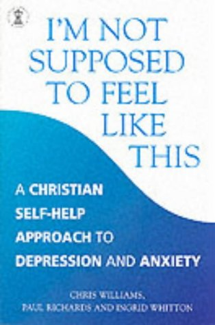 9fc9098c306047 I'm Not Supposed to Feel Like This: A Christian approach to depression and  anxiety (Hodder Christian Books) Paperback – 18 Apr 2002