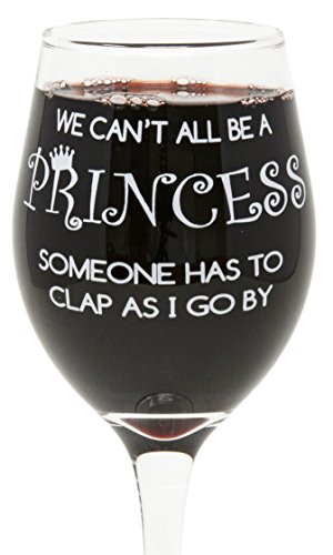 Funny Guy Mugs We Can't All Be A Princess Wine Glass, 11-Ounce - Unique Gift for Women, Mom, Daughter, Wife, Aunt, Sister, Girlfriend, Teacher or Coworker (Several Styles To Choose From)