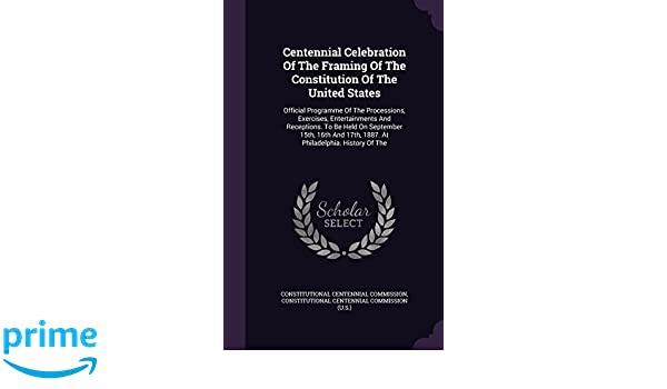 Centennial Celebration Of The Framing Of The Constitution Of The ...