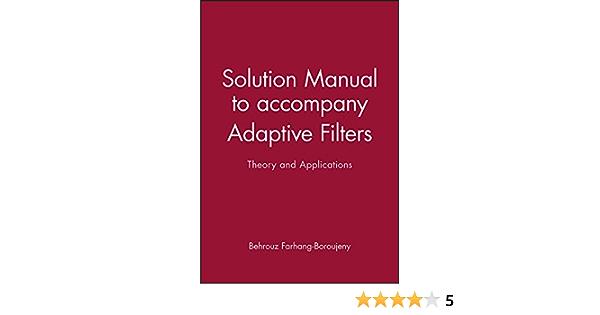 Solution Manual To Accompany Adaptive Filters Theory And Applications Farhang Boroujeny Behrouz 9780471987888 Amazon Com Books