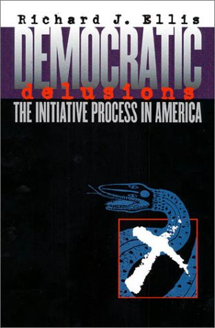 Democratic Delusions: The Initiative Process in America