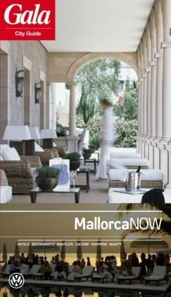 Mallorca NOW, GALA City Guide. Hotels/Restaurants/Nightlife/Culture/Shopping/Beauty