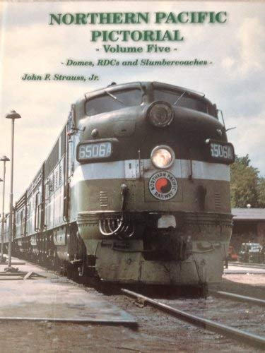 Northern Pacific Pictorial, Vol. 5: Domes, RDCs and Slumbercoaches