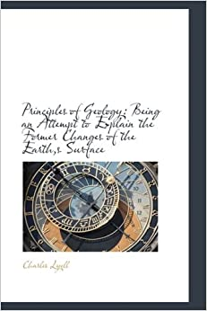 Book Principles of Geology: Being an Attempt to Explain the Former Changes of the Earth,s Surface
