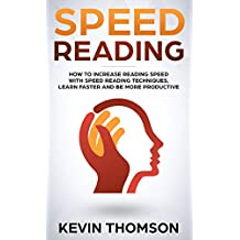 Speed Reading: How to Increase Reading Speed with Speed Reading Techniques, Learn Faster and be More Productive
