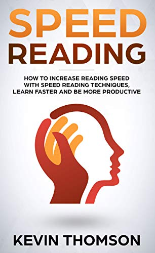 Speed Reading: How to Increase Reading Speed with Speed Reading Techniques, Learn Faster and be More Productive (Best Speed Reading Techniques)