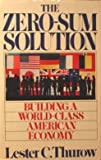The Zero-Sum Solution, Lester Thurow, 0671552325