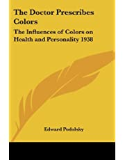 The Doctor Prescribes Colors: The Influences of Colors on Health and Personality 1938