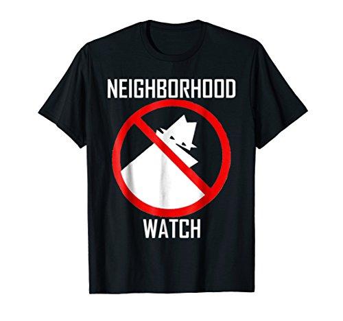 Neighborhood Watch Funny Gift T Shirt -