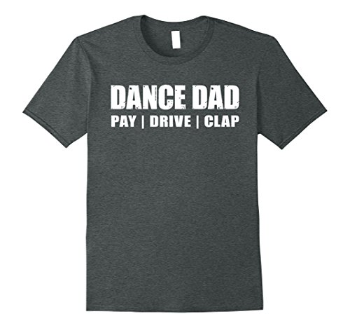 Mens DANCE DAD SHIRT, Dancing Recital Pay Drive Clap Funny TShirt XL Dark Heather