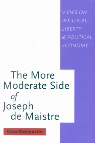 The More Moderate Side of Joseph de Maistre: Views on Political Liberty and Political Economy (MCGILL-QUEEN'S STUDIES IN