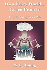 It's a Crazy World...Learn From It: Part I: Taking Care of Me Paperback
