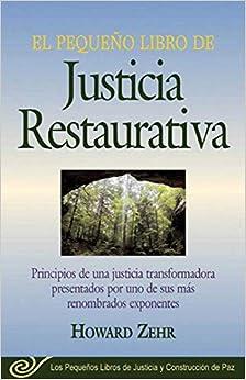 El Pequeno Libro De La Justicia Restaurativa: Principios De Una Justicia Trasnformadora Presentados Por Uno De Sus Mas Renombr por Howard Zehr epub