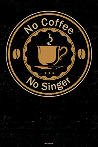 No Coffee No Singer Notebook: Singer Love Coffee Journal 6 x 9 inch Book 120 lined pages gift