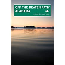 Alabama Off the Beaten Path®, 9th: A Guide to Unique Places