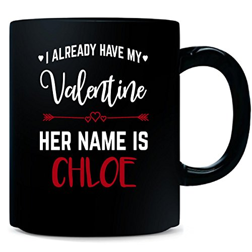 I Already Have My Valentine. Her Name is CHLOE - Mug (I Already Have A Valentine)