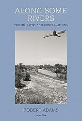 Robert Adams: Along Some Rivers: Photographs and Conversations