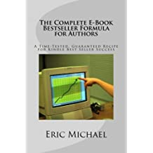 The Complete E-Book Bestseller Formula for Authors: A Time-Tested, Guaranteed Recipe for Kindle Best Seller Success: Increase Book Sales on Amazon, ... KDP (Be a Kindle Bestseller) (Volume 2)