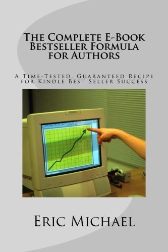 The Complete E-Book Bestseller Formula for Authors: A Time-Tested, Guaranteed Recipe for Kindle Best Seller Success: Increase Book Sales on Amazon, ... KDP (Be a Kindle Bestseller) (Volume 2) pdf