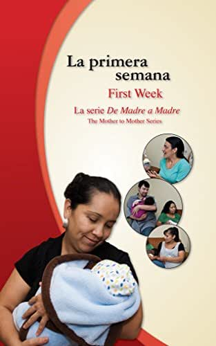 La primera semana/First Week: Ana and Julio at Home with Baby (De Madre a Madre: Prenatal Care Photonovel Series-bilingual nº 6) (Spanish Edition)