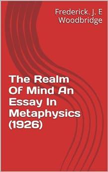 essay in metaphysics mind Posts about mind, metaphysics, psychology written by patrickbutlin and vlad  cadar  jacobsen essay prize winner: jorgen dyrstad.