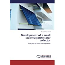 Development of a Small Scale Flat Plate Solar Collector